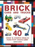 Brick Cars and Trucks: 40 Clever & Creative Ideas to Make from Classic Lego