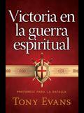 Victoria En La Guerra Espiritual: Prepárese Para La Batalla