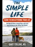 The Simple Life Guide to Decluttering Your Life: The How-To Book of Doing More with Less and Focusing on Things That Matter