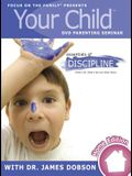 Your Child Video Seminar Home Edition: Essentials of Discipline: What's Ok, What's Not, and What Works [With Parent's Guide Book]