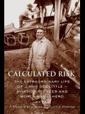 Calculated Risk: The Extraordinary Life of Jimmy Doolittle-Aviation Pioneer and World War II Hero
