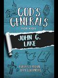 God's Generals for Kids - Volume 8: John G. Lake