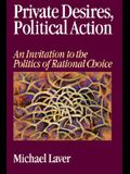 Private Desires, Political Action: An Invitation to the Politics of Rational Choice