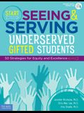 Start Seeing and Serving Underserved Gifted Students: 50 Strategies for Equity and Excellence