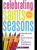 Celebrating Saints and Seasons: Hundreds of Activities for Catholic Children