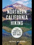 Moon Northern California Hiking: The Complete Guide to the Best Hikes