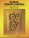 Floral Wood Carving: Full Size Patterns and Complete Instructions for 21 Projects