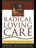 Radical Loving Care: Building the Healing Hospital in America