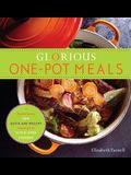 Glorious One-Pot Meals: A Revolutionary New Quick and Healthy Approach to Dutch-Oven Cooking: A Cookbook
