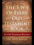 The 5 W's of Every Old Testament Book: Who, What, When, Where, and Why of Every Book in the Old Testament