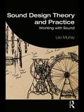 Sound Design Theory and Practice: Working with Sound