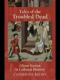 Tales of the Troubled Dead: Ghost Stories in Cultural History