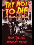 Try Not to Die: At Grandma's House