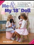 Me and My 18 Inch Doll: Sew 20+ Matching Outfits, Accessories & Quilts for the Girl in Your Life