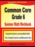 Common Core Grade 6 Summer Math Workbook: Essential Summer Learning Math Skills plus Two Complete Common Core Math Practice Tests