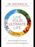 Live Your Ultimate Life: Ancient Wisdom to Harness Success, Health and Happiness