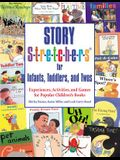 Story S-t-r-e-t-c-h-e-r-s for Infants, Toddlers, and Twos: Experiences, Activities, and Games for Popular Children's Books