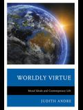 Worldly Virtue: Moral Ideals and Contemporary Life