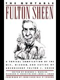 The Quotable Fulton Sheen: A Topical Compilation of the Wit, Wisdom, and Satire of Archbishop Fulton J. Sheen