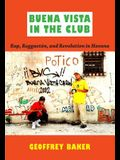 Buena Vista in the Club: Rap, Reggaetón, and Revolution in Havana