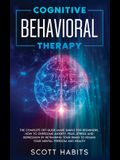 Cognitive Behavioral Therapy: The Complete CBT Guide Made Simple for Beginners. How to Overcome Anxiety, Fear, Stress and Depression by Retraining y