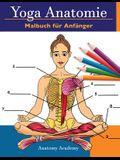 Yoga Anatomie Malbuch für Anfänger: 50+ Unglaublich Detailliertes Arbeitsbuch zum Selbsttest von Yoga-Posen in Farbe für Anfänger Das perfekte Geschen