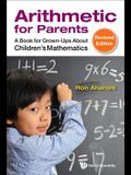 Arithmetic for Parents: A Book for Grown-Ups about Children's Mathematics (Revised Edition)