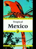 Tropical Mexico: The Ecotravellers' Wildlife Guide