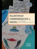 Palestinian Commemoration in Israel: Calendars, Monuments, and Martyrs