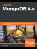 Learn MongoDB 4.x: A guide to understanding MongoDB development and administration for NoSQL developers