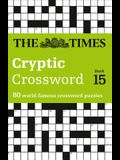 The Times Cryptic Crossword Book 15: 80 World-Famous Crossword Puzzles (the Times Crosswords)