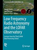 Low Frequency Radio Astronomy and the Lofar Observatory: Lectures from the Third Lofar Data Processing School