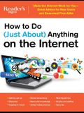 How to Do (Just About) Anything on the Internet: Make the Internet Work for You--Great Advice for New Users and Seasoned Pros Alike