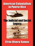 American Colonialism in Puerto Rico: The Judicial and Social Legacy