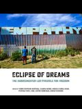 Eclipse of Dreams: The Undocumented-Led Struggle for Freedom