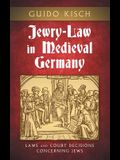 Jewry-Law in Medieval Germany: Laws and Court Decisions Concerning Jews