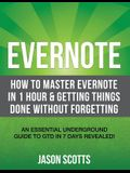 Evernote: How to Master Evernote in 1 Hour & Getting Things Done Without Forgetting. ( an Essential Underground Guide to Gtd in