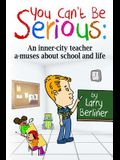 You Can't Be Serious: An Inner-City Teacher A-Muses about School and Life