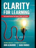 Clarity for Learning: Five Essential Practices That Empower Students and Teachers