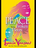 Peace from Broken Pieces: How to Get Through What YouÂ're Going Through