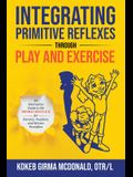 Integrating Primitive Reflexes Through Play and Exercise: An Interactive Guide to the Moro Reflex for Parents, Teachers, and Service Providers