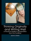 Thinking Originally and Writing Well: A Practical Guide to Composition from the Frontlines