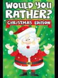 Would you Rather? Christmas Edition: A Fun Family Activity Book for Boys and Girls Ages 6, 7, 8, 9, 10, 11, & 12 Years Old - Stocking Stuffers for Kid