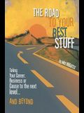 Road to Your Best Stuff: Taking Your Career, Business or Cause to the Next Level...and Beyond