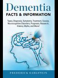 Dementia: Dementia Types, Diagnosis, Symptoms, Treatment, Causes, Neurocognitive Disorders, Prognosis, Research, History, Myths,
