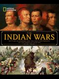 National Geographic the Indian Wars: Battles, Bloodshed, and the Fight for Freedom on the American Frontier