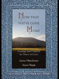 Now That You've Gone Home: Courage and Comfort for Times of Grief