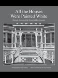 All the Houses Were Painted White, Volume 21: Historic Homes of the Texas Golden Crescent
