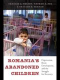Romania's Abandoned Children: Deprivation, Brain Development, and the Struggle for Recovery