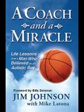 A Coach and a Miracle: Life Lessons from a Man Who Believed in an Autistic Boy